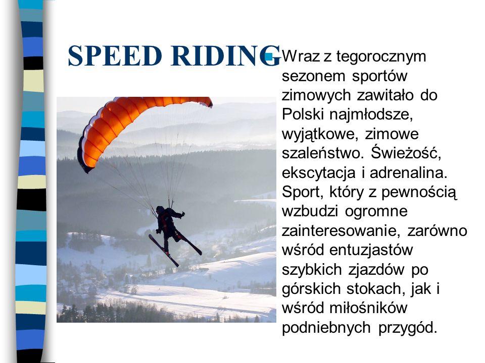 SPEED RIDING Wraz z tegorocznym sezonem sportów zimowych zawitało do Polski najmłodsze, wyjątkowe, zimowe szaleństwo.