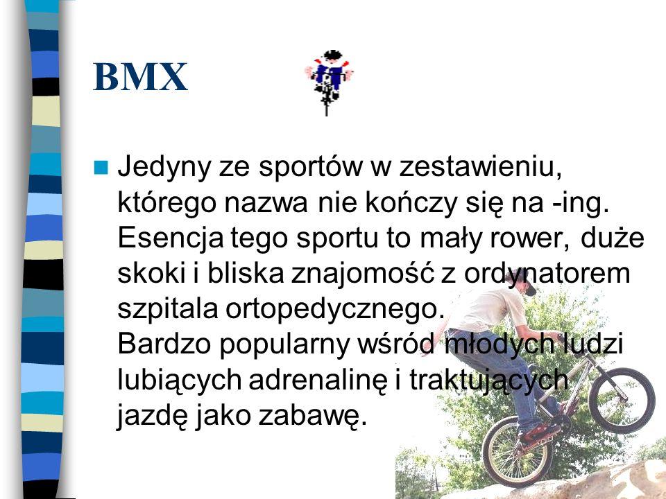 BMX Jedyny ze sportów w zestawieniu, którego nazwa nie kończy się na -ing.