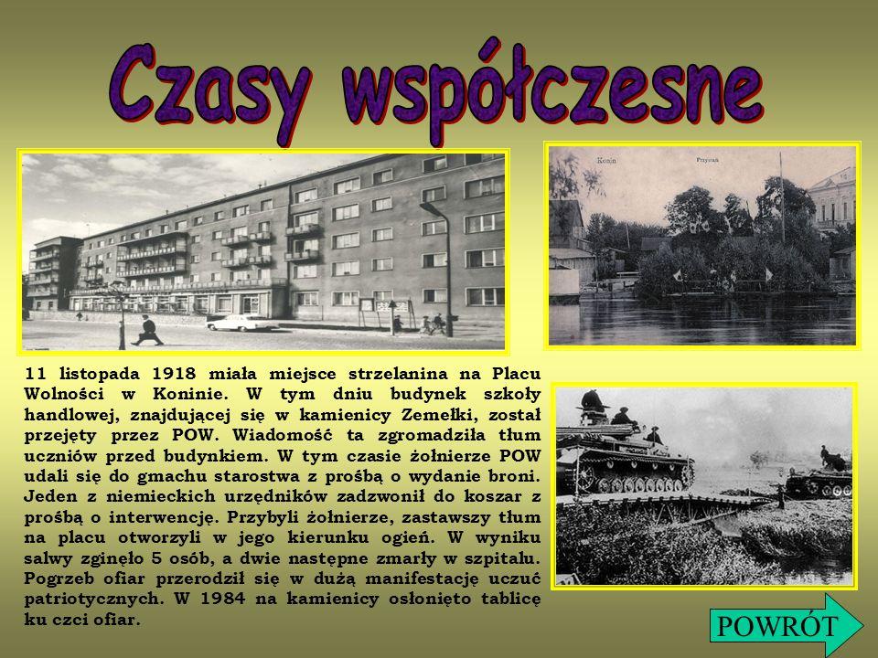 11 listopada 1918 miała miejsce strzelanina na Placu Wolności w Koninie. W tym dniu budynek szkoły handlowej, znajdującej się w kamienicy Zemełki, zos