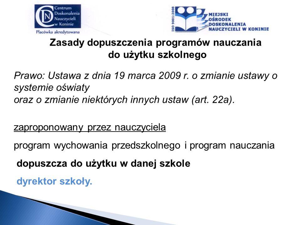Zasady dopuszczenia programów nauczania do użytku szkolnego Prawo: Ustawa z dnia 19 marca 2009 r. o zmianie ustawy o systemie oświaty oraz o zmianie n