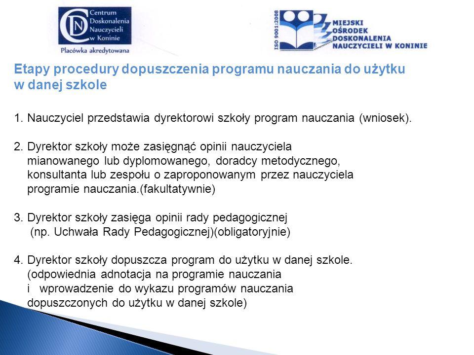 Etapy procedury dopuszczenia programu nauczania do użytku w danej szkole 1. Nauczyciel przedstawia dyrektorowi szkoły program nauczania (wniosek). 2.