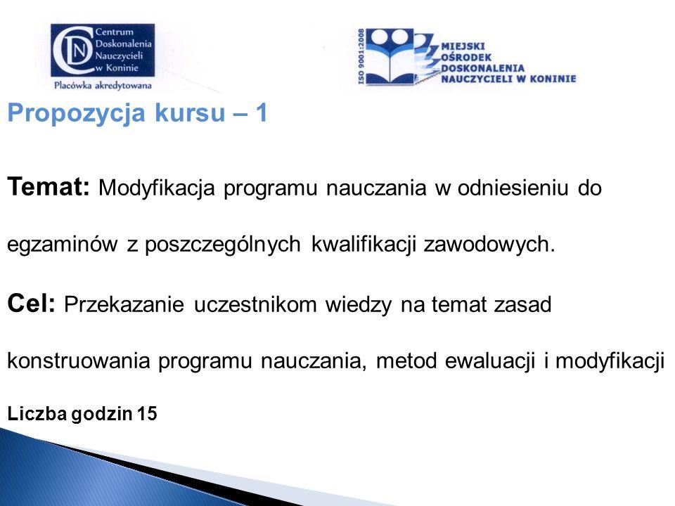 Propozycja kursu – 1 Temat: Modyfikacja programu nauczania w odniesieniu do egzaminów z poszczególnych kwalifikacji zawodowych. Cel: Przekazanie uczes