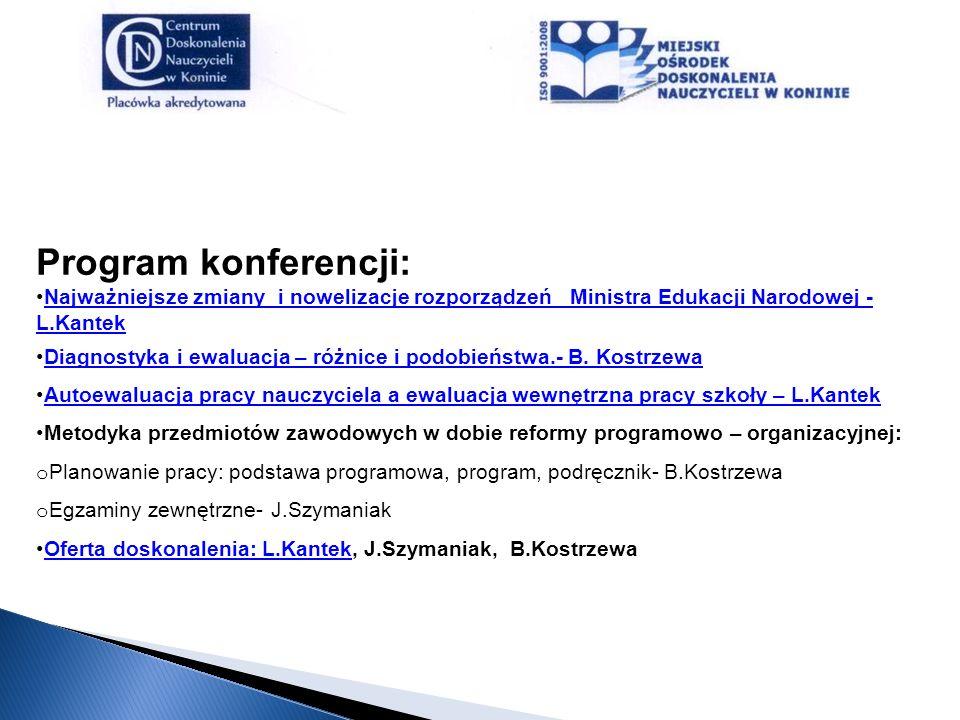 Program konferencji: Najważniejsze zmiany i nowelizacje rozporządzeń Ministra Edukacji Narodowej - L.KantekNajważniejsze zmiany i nowelizacje rozporzą