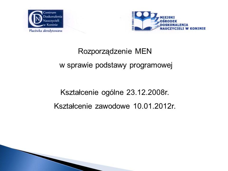 Rozporządzenie MEN w sprawie podstawy programowej Kształcenie ogólne 23.12.2008r. Kształcenie zawodowe 10.01.2012r.