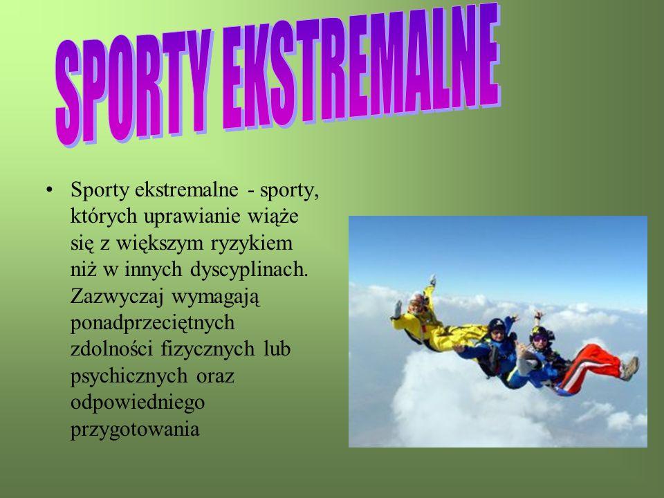 Sporty ekstremalne - sporty, których uprawianie wiąże się z większym ryzykiem niż w innych dyscyplinach. Zazwyczaj wymagają ponadprzeciętnych zdolnośc
