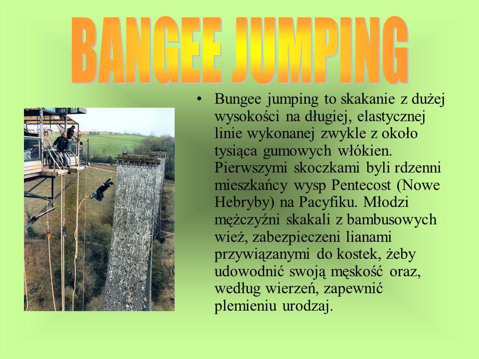 Bungee jumping to skakanie z dużej wysokości na długiej, elastycznej linie wykonanej zwykle z około tysiąca gumowych włókien. Pierwszymi skoczkami byl