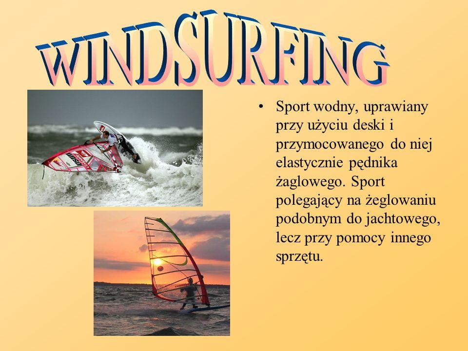 Sport wodny, uprawiany przy użyciu deski i przymocowanego do niej elastycznie pędnika żaglowego. Sport polegający na żeglowaniu podobnym do jachtowego