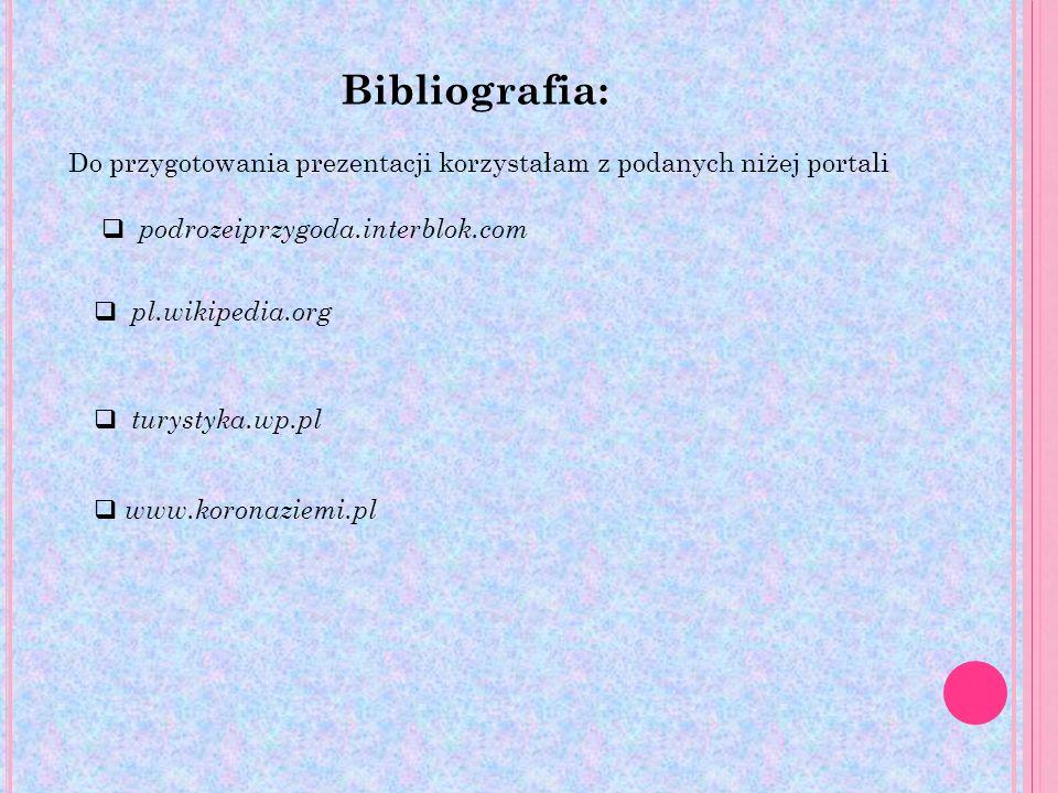pl.wikipedia.org turystyka.wp.pl www.koronaziemi.pl podrozeiprzygoda.interblok.com Bibliografia: Do przygotowania prezentacji korzystałam z podanych n