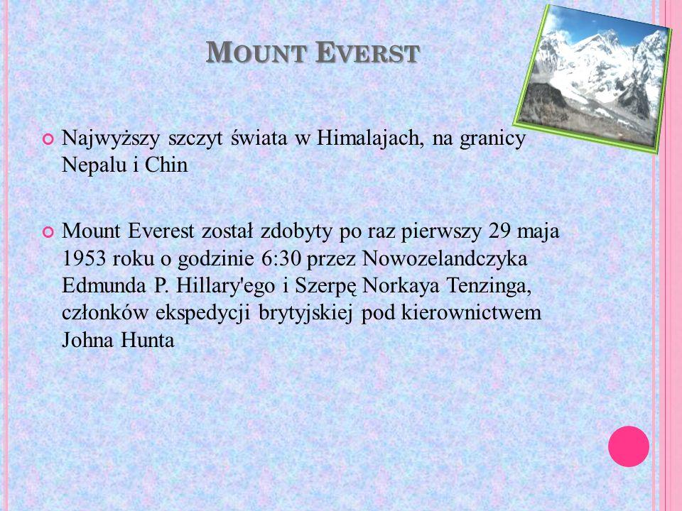 M OUNT E VERST Najwyższy szczyt świata w Himalajach, na granicy Nepalu i Chin Mount Everest został zdobyty po raz pierwszy 29 maja 1953 roku o godzini