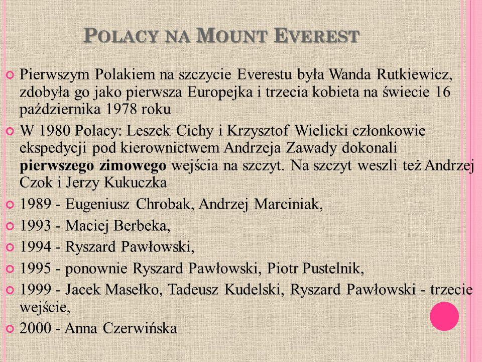 P OLACY NA M OUNT E VEREST Pierwszym Polakiem na szczycie Everestu była Wanda Rutkiewicz, zdobyła go jako pierwsza Europejka i trzecia kobieta na świe