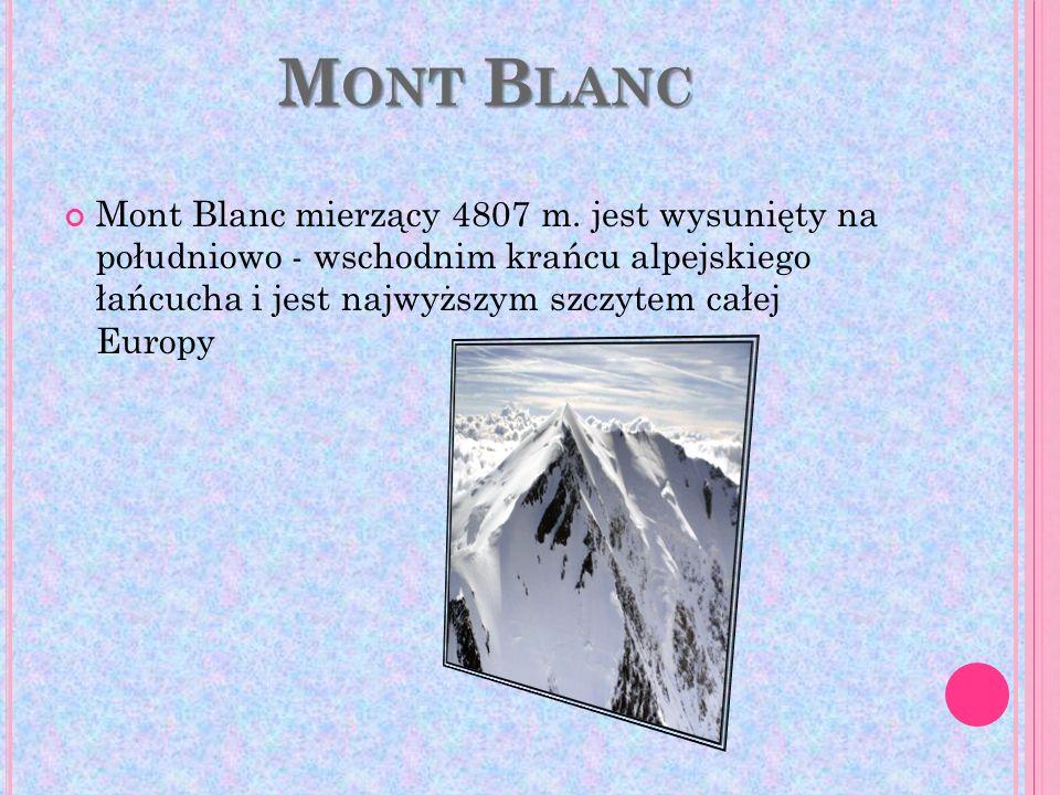 M ONT B LANC Mont Blanc mierzący 4807 m. jest wysunięty na południowo - wschodnim krańcu alpejskiego łańcucha i jest najwyższym szczytem całej Europy