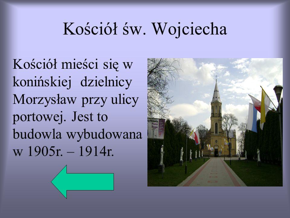 Kościół św. Wojciecha Kościół mieści się w konińskiej dzielnicy Morzysław przy ulicy portowej. Jest to budowla wybudowana w 1905r. – 1914r.