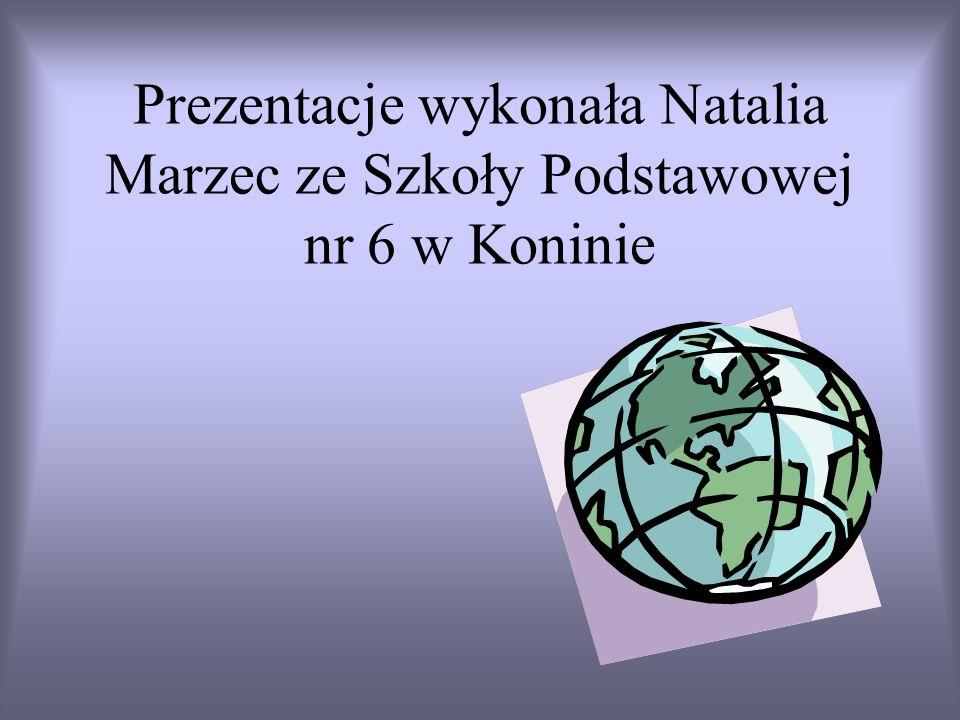 Prezentacje wykonała Natalia Marzec ze Szkoły Podstawowej nr 6 w Koninie