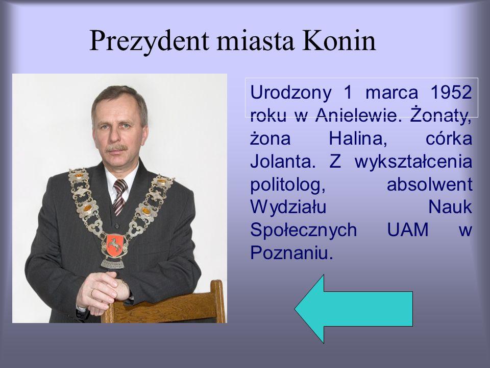 Prezydent miasta Konin Urodzony 1 marca 1952 roku w Anielewie. Żonaty, żona Halina, córka Jolanta. Z wykształcenia politolog, absolwent Wydziału Nauk