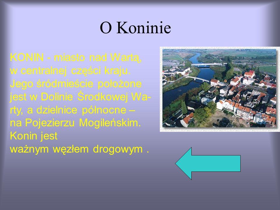 O Koninie KONIN - miasto nad Wartą, w centralnej części kraju. Jego śródmieście położone jest w Dolinie Środkowej Wa- rty, a dzielnice północne – na P