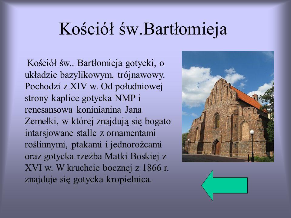 Kościół św.Bartłomieja Kościół św.. Bartłomieja gotycki, o układzie bazylikowym, trójnawowy. Pochodzi z XIV w. Od południowej strony kaplice gotycka N