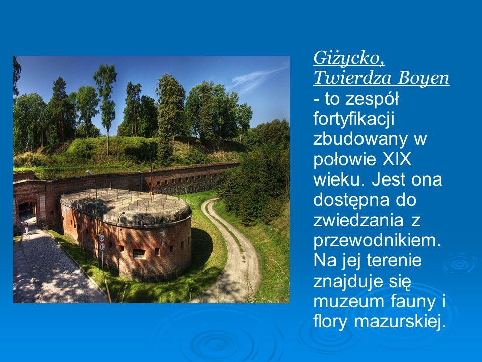Giżycko, Twierdza Boyen - to zespół fortyfikacji zbudowany w połowie XIX wieku. Jest ona dostępna do zwiedzania z przewodnikiem. Na jej terenie znajdu