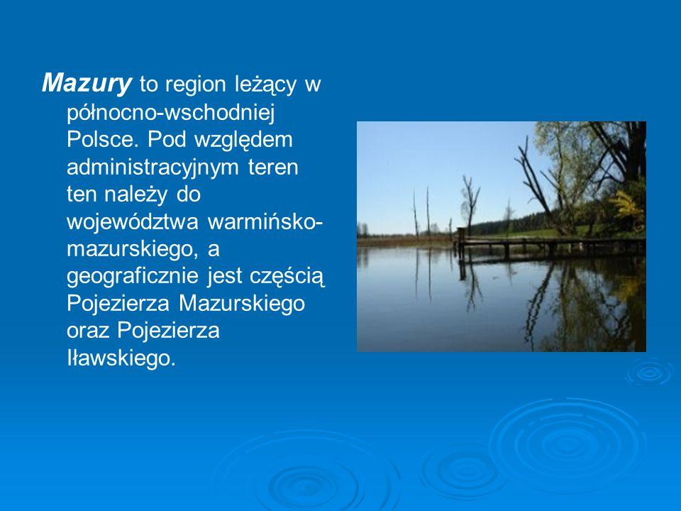 Mazury to region leżący w północno-wschodniej Polsce. Pod względem administracyjnym teren ten należy do województwa warmińsko- mazurskiego, a geografi