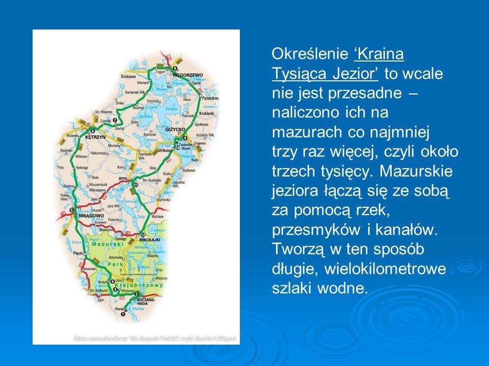 Określenie Kraina Tysiąca Jezior to wcale nie jest przesadne – naliczono ich na mazurach co najmniej trzy raz więcej, czyli około trzech tysięcy. Mazu