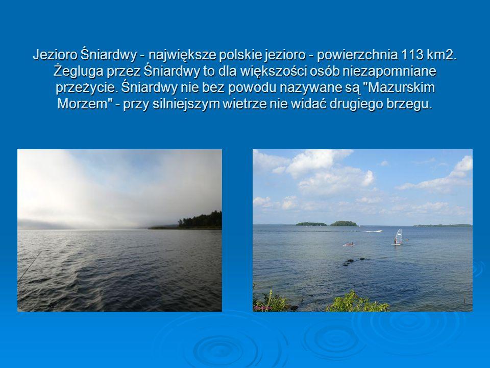 Jezioro Śniardwy - największe polskie jezioro - powierzchnia 113 km2. Żegluga przez Śniardwy to dla większości osób niezapomniane przeżycie. Śniardwy
