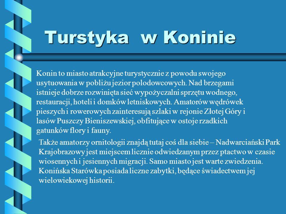 Turstyka w Koninie Turstyka w Koninie Konin to miasto atrakcyjne turystycznie z powodu swojego usytuowania w pobliżu jezior polodowcowych. Nad brzegam
