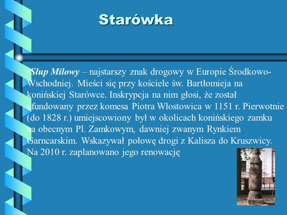 Starówka Słup Milowy – najstarszy znak drogowy w Europie Środkowo- Wschodniej. Mieści się przy kościele św. Bartłomieja na konińskiej Starówce. Inskry