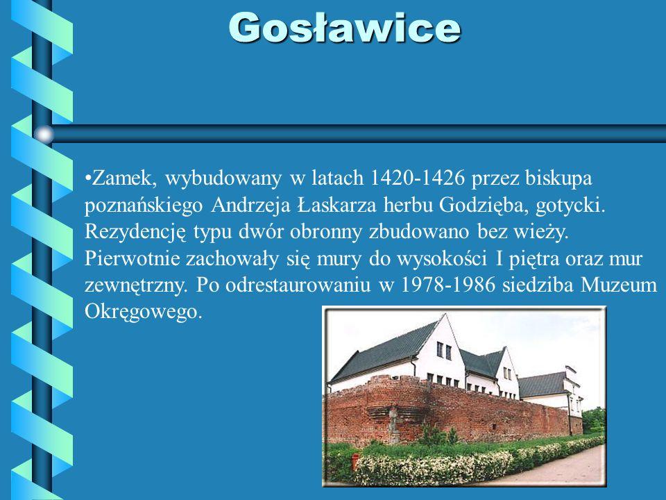 Gosławice Zamek, wybudowany w latach 1420-1426 przez biskupa poznańskiego Andrzeja Łaskarza herbu Godzięba, gotycki. Rezydencję typu dwór obronny zbud