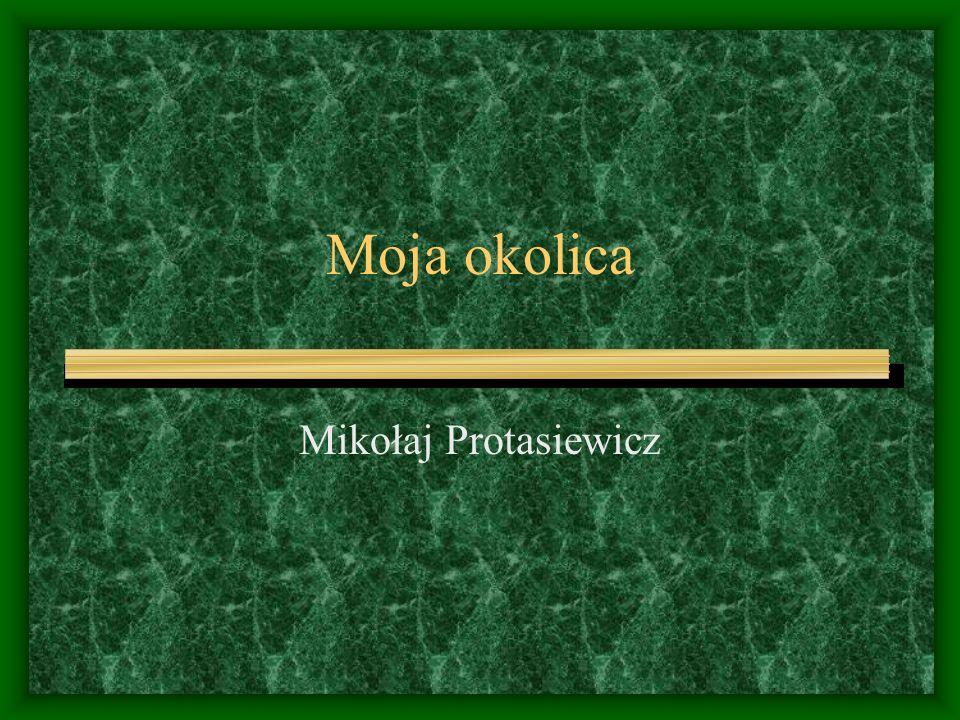 Moja okolica Mikołaj Protasiewicz