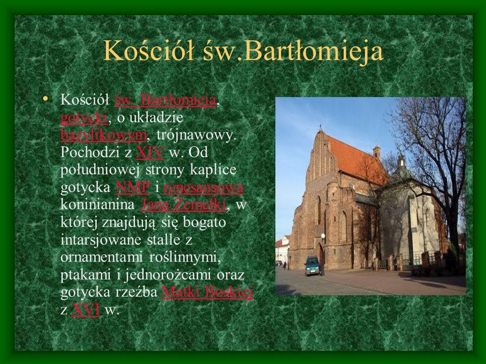 Kościół św.Bartłomieja Kościół św. Bartłomieja, gotycki, o układzie bazylikowym, trójnawowy. Pochodzi z XIV w. Od południowej strony kaplice gotycka N