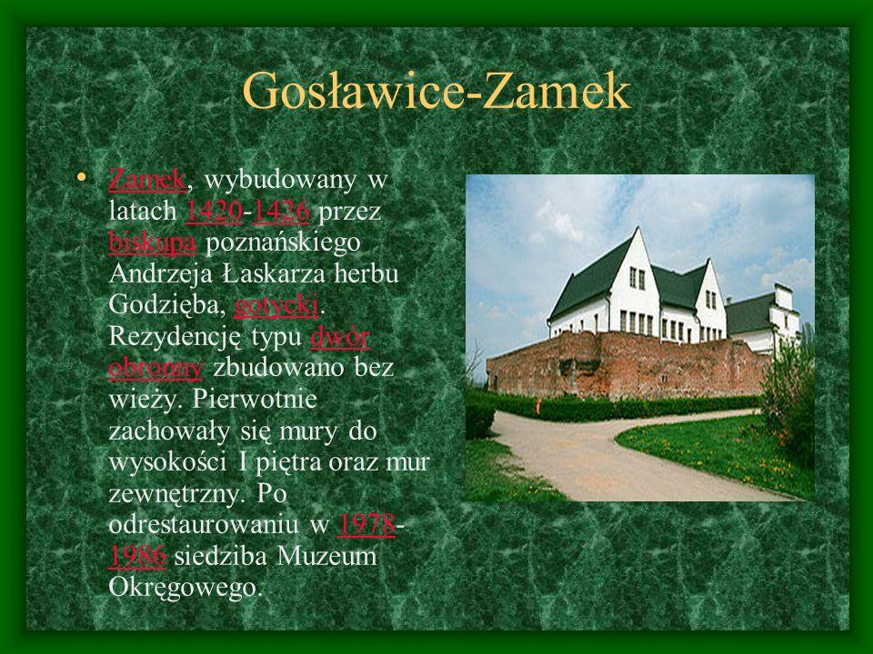 Gosławice-Zamek Zamek, wybudowany w latach 1420-1426 przez biskupa poznańskiego Andrzeja Łaskarza herbu Godzięba, gotycki. Rezydencję typu dwór obronn