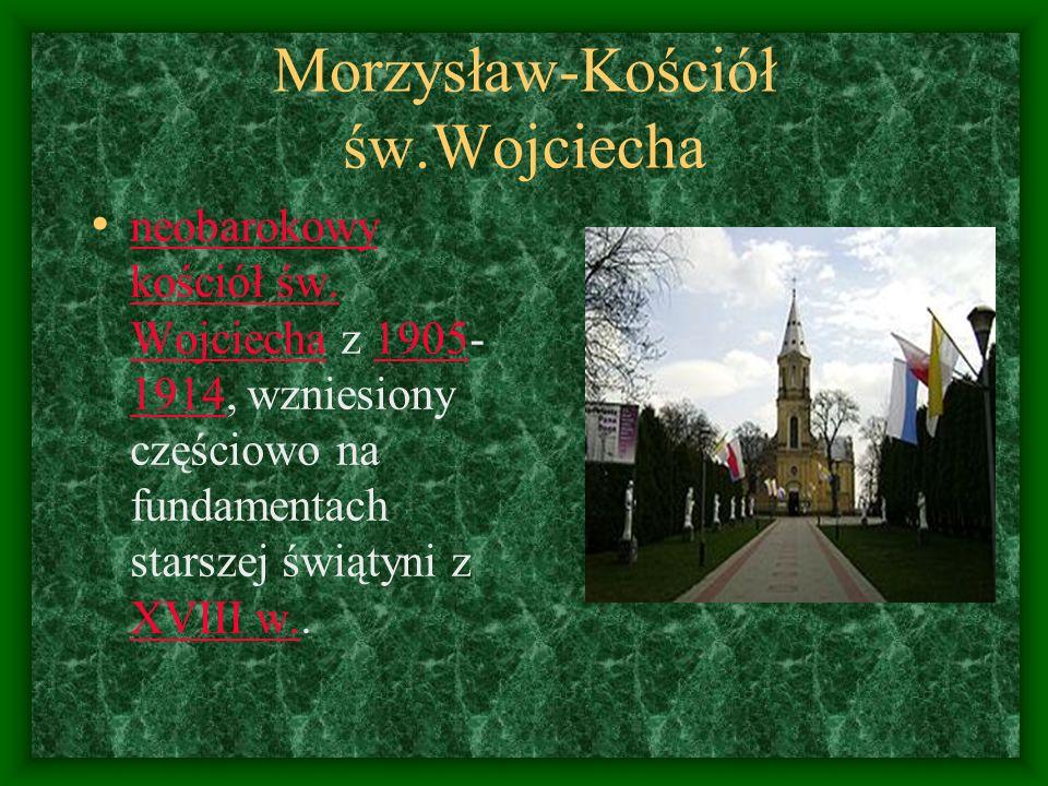 Morzysław-Kościół św.Wojciecha neobarokowy kościół św. Wojciecha z 1905- 1914, wzniesiony częściowo na fundamentach starszej świątyni z XVIII w.. neob