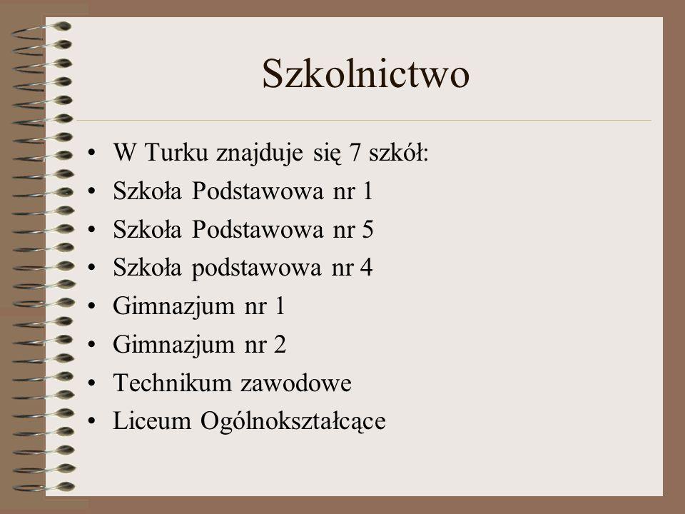 Szkolnictwo W Turku znajduje się 7 szkół: Szkoła Podstawowa nr 1 Szkoła Podstawowa nr 5 Szkoła podstawowa nr 4 Gimnazjum nr 1 Gimnazjum nr 2 Technikum