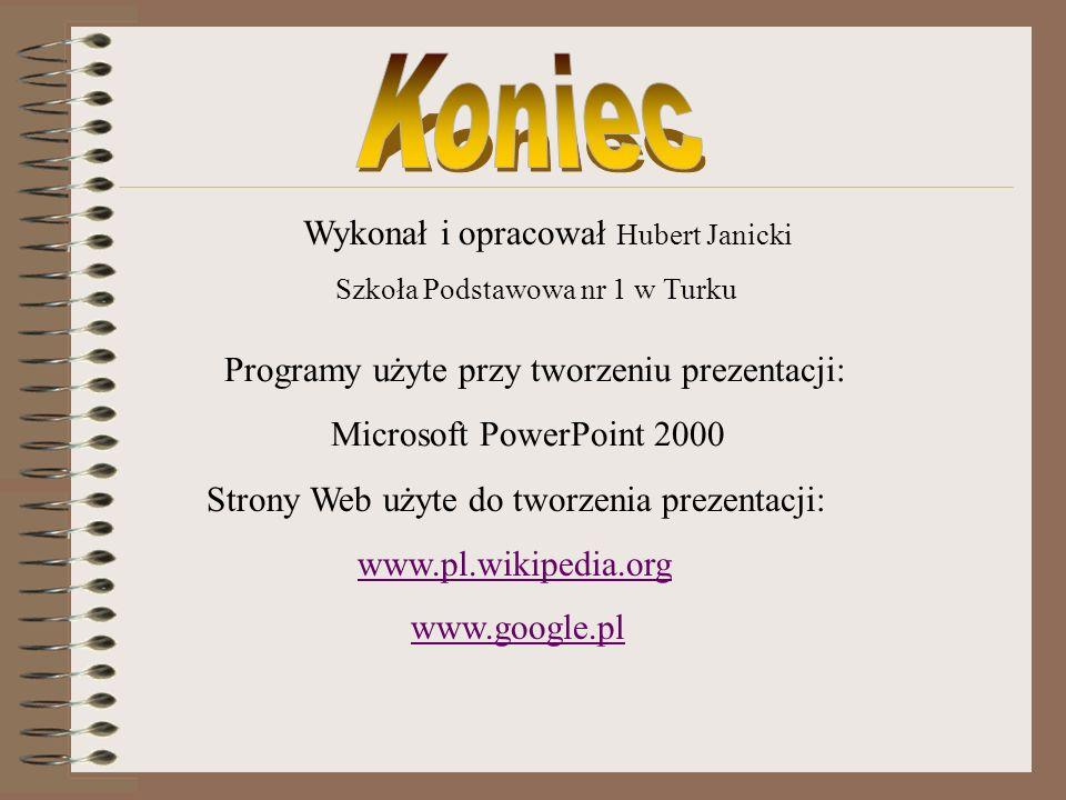 Wykonał i opracował Hubert Janicki Szkoła Podstawowa nr 1 w Turku Programy użyte przy tworzeniu prezentacji: Microsoft PowerPoint 2000 Strony Web użyt