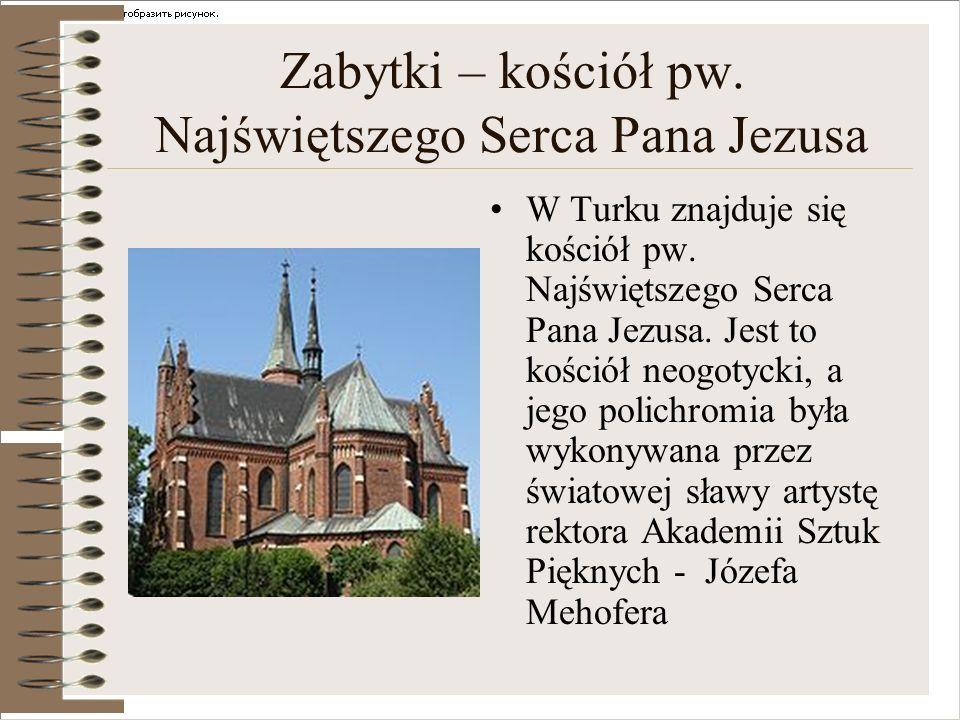 Zabytki – kościół pw. Najświętszego Serca Pana Jezusa W Turku znajduje się kościół pw. Najświętszego Serca Pana Jezusa. Jest to kościół neogotycki, a