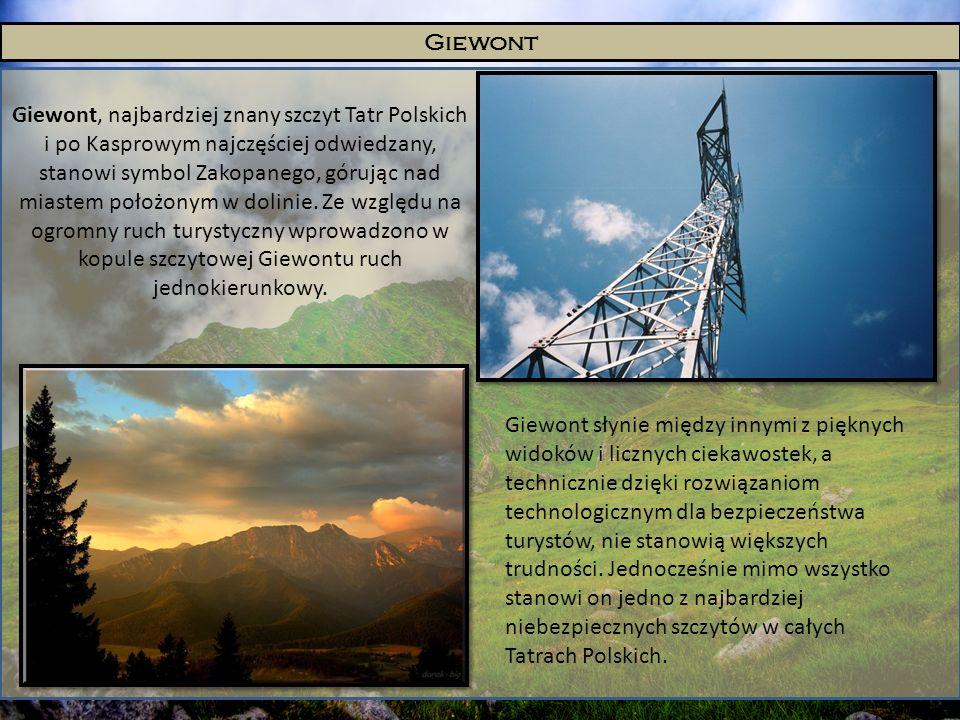 Giewont Giewont, najbardziej znany szczyt Tatr Polskich i po Kasprowym najczęściej odwiedzany, stanowi symbol Zakopanego, górując nad miastem położony