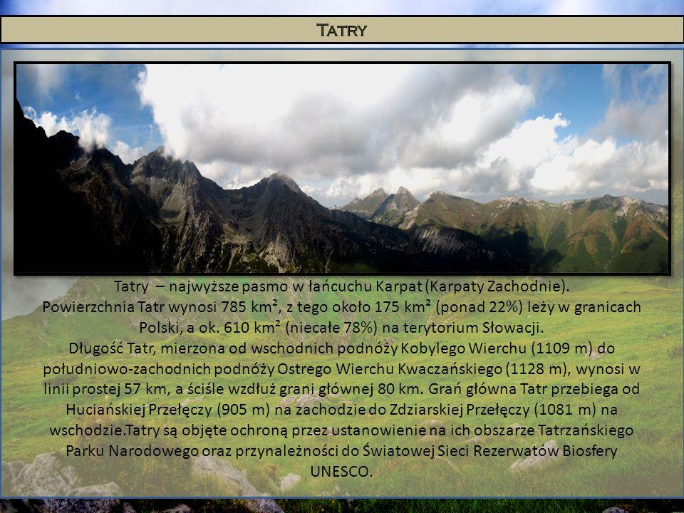 Tatry – najwyższe pasmo w łańcuchu Karpat (Karpaty Zachodnie). Powierzchnia Tatr wynosi 785 km², z tego około 175 km² (ponad 22%) leży w granicach Pol