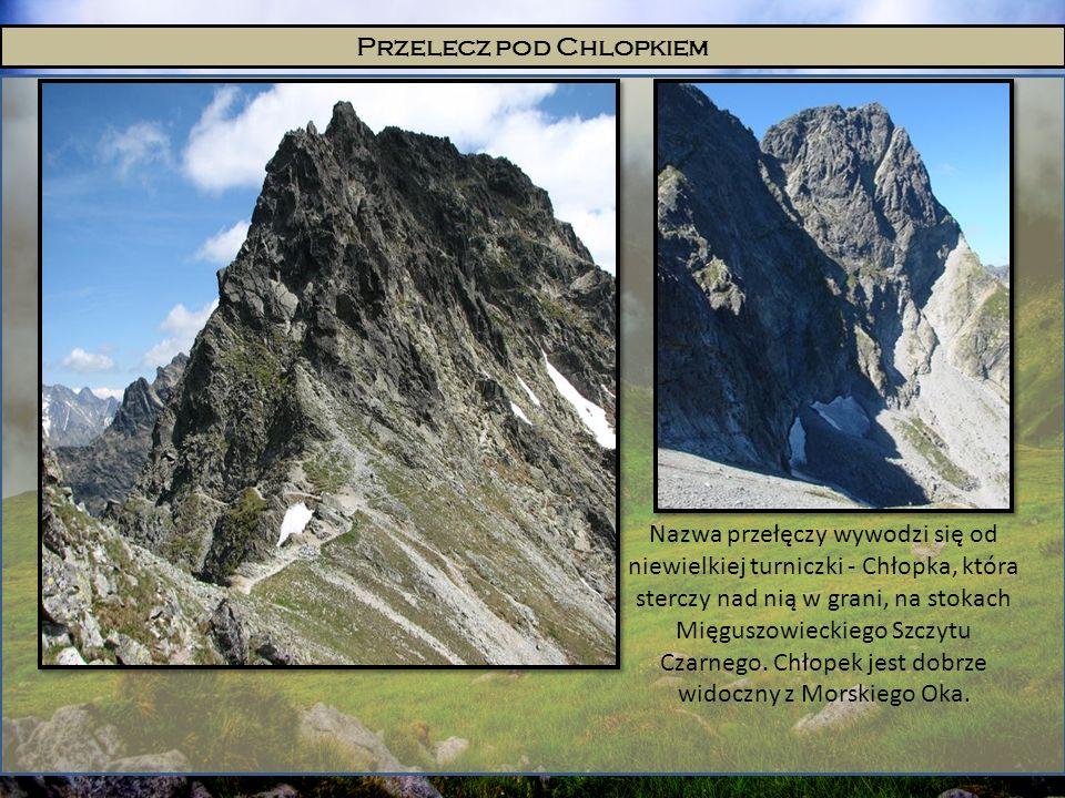 Przelecz pod Chlopkiem Nazwa przełęczy wywodzi się od niewielkiej turniczki - Chłopka, która sterczy nad nią w grani, na stokach Mięguszowieckiego Szc
