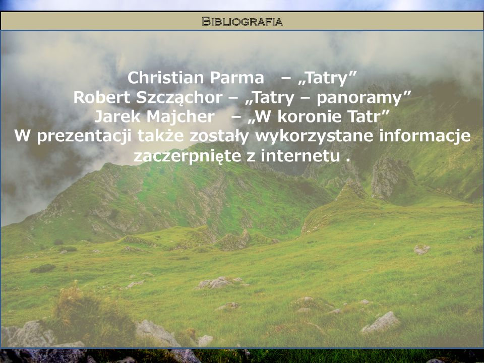 Christian Parma – Tatry Robert Szcząchor – Tatry – panoramy Jarek Majcher – W koronie Tatr W prezentacji także zostały wykorzystane informacje zaczerp
