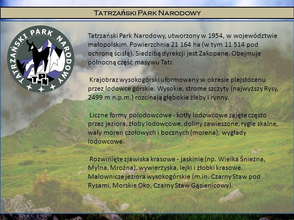 Tatrza ń ski Park Narodowy Tatrzański Park Narodowy, utworzony w 1954, w województwie małopolskim. Powierzchnia 21 164 ha (w tym 11 514 pod ochroną śc