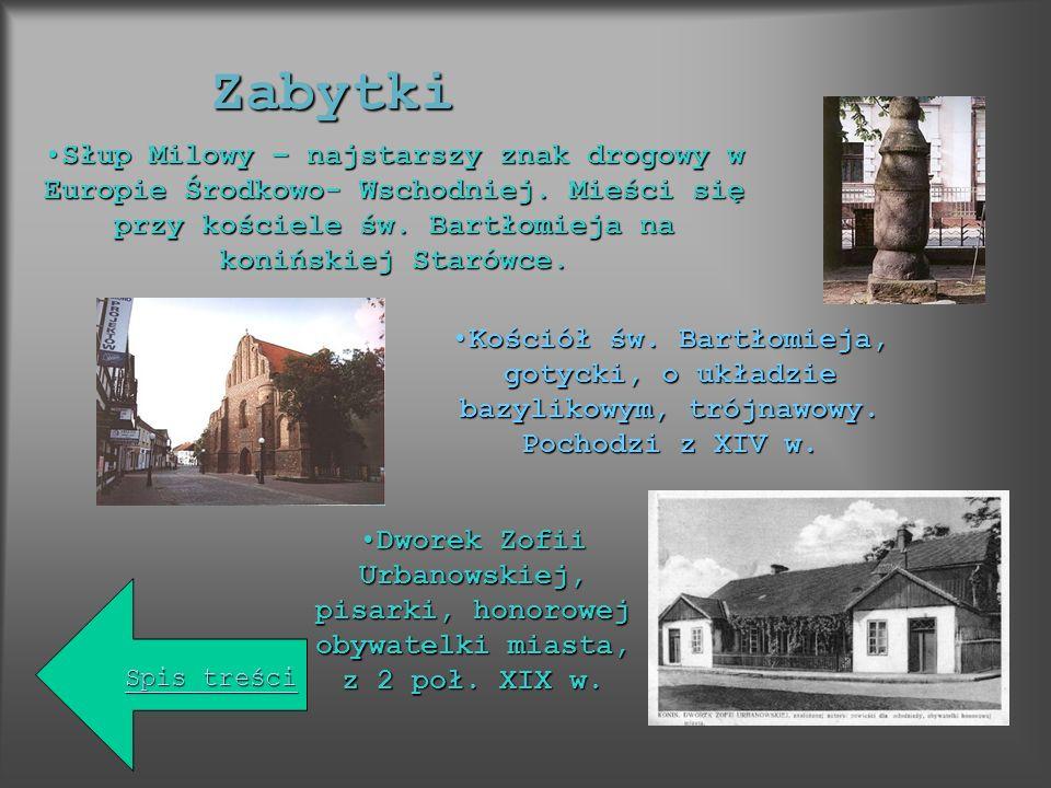 Zabytki Słup Milowy – najstarszy znak drogowy w Europie Środkowo- Wschodniej. Mieści się przy kościele św. Bartłomieja na konińskiej Starówce.Słup Mil