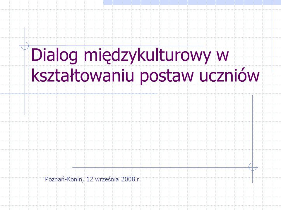 Dialog międzykulturowy w kształtowaniu postaw uczniów Poznań-Konin, 12 września 2008 r.