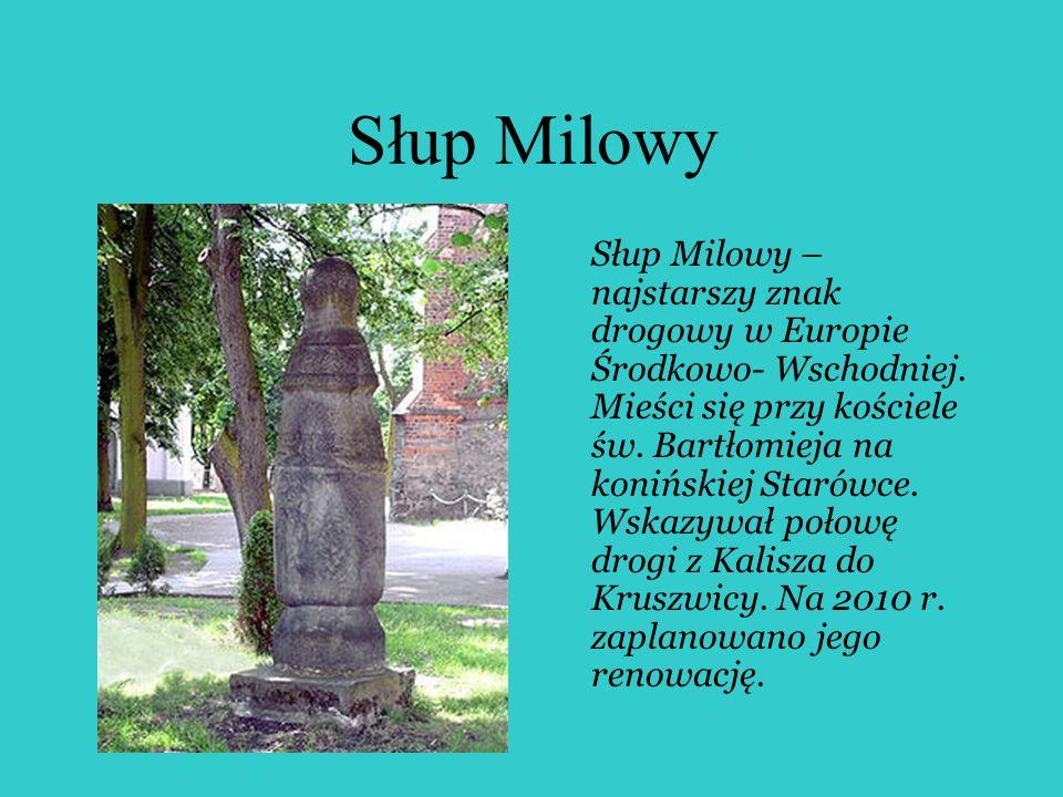 Słup Milowy Słup Milowy – najstarszy znak drogowy w Europie Środkowo- Wschodniej. Mieści się przy kościele św. Bartłomieja na konińskiej Starówce. Wsk