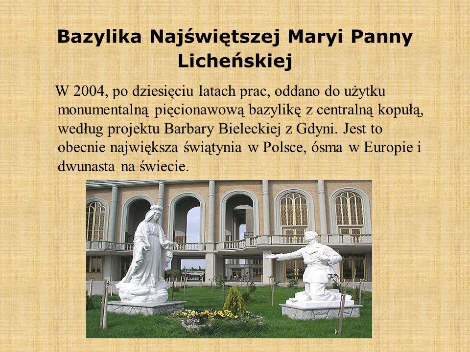 Bazylika Najświętszej Maryi Panny Licheńskiej W 2004, po dziesięciu latach prac, oddano do użytku monumentalną pięcionawową bazylikę z centralną kopuł