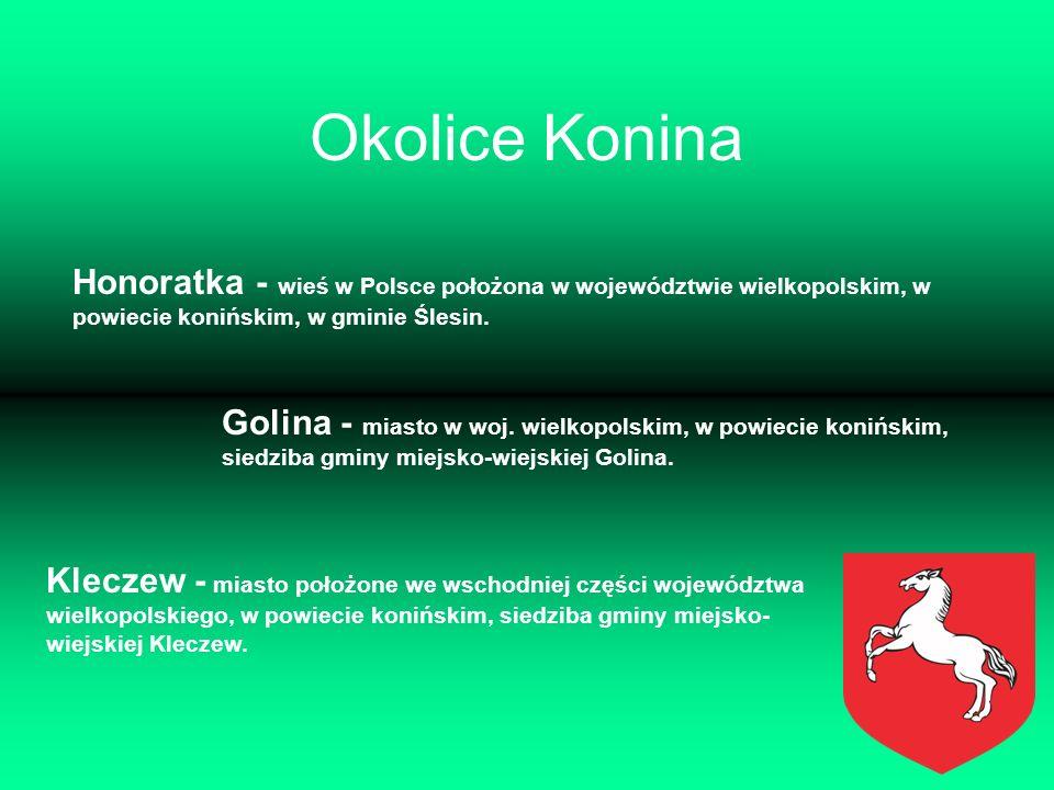 Okolice Konina Honoratka - wieś w Polsce położona w województwie wielkopolskim, w powiecie konińskim, w gminie Ślesin. Golina - miasto w woj. wielkopo