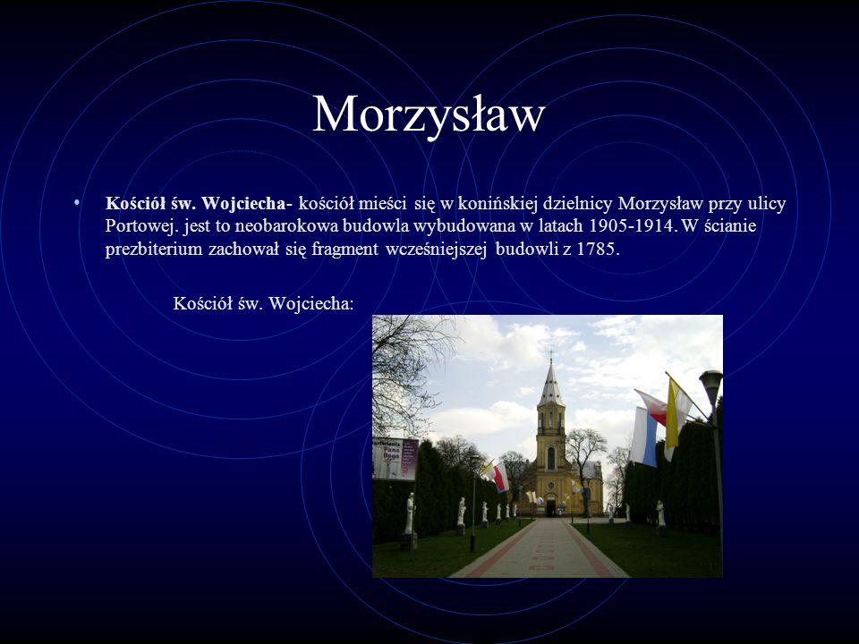 Morzysław Kościół św. Wojciecha- kościół mieści się w konińskiej dzielnicy Morzysław przy ulicy Portowej. jest to neobarokowa budowla wybudowana w lat