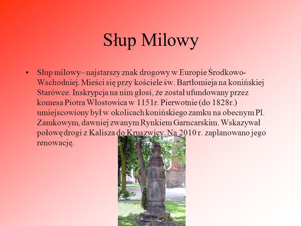 Słup Milowy Słup milowy– najstarszy znak drogowy w Europie Środkowo- Wschodniej. Mieści się przy kościele św. Bartłomieja na konińskiej Starówce. Insk