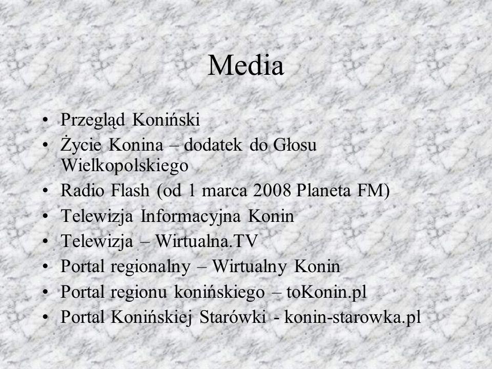 Media Przegląd Koniński Życie Konina – dodatek do Głosu Wielkopolskiego Radio Flash (od 1 marca 2008 Planeta FM) Telewizja Informacyjna Konin Telewizj