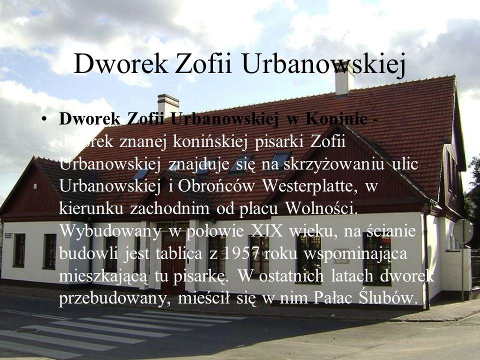 Dworek Zofii Urbanowskiej Dworek Zofii Urbanowskiej w Koninie - dworek znanej konińskiej pisarki Zofii Urbanowskiej znajduje się na skrzyżowaniu ulic