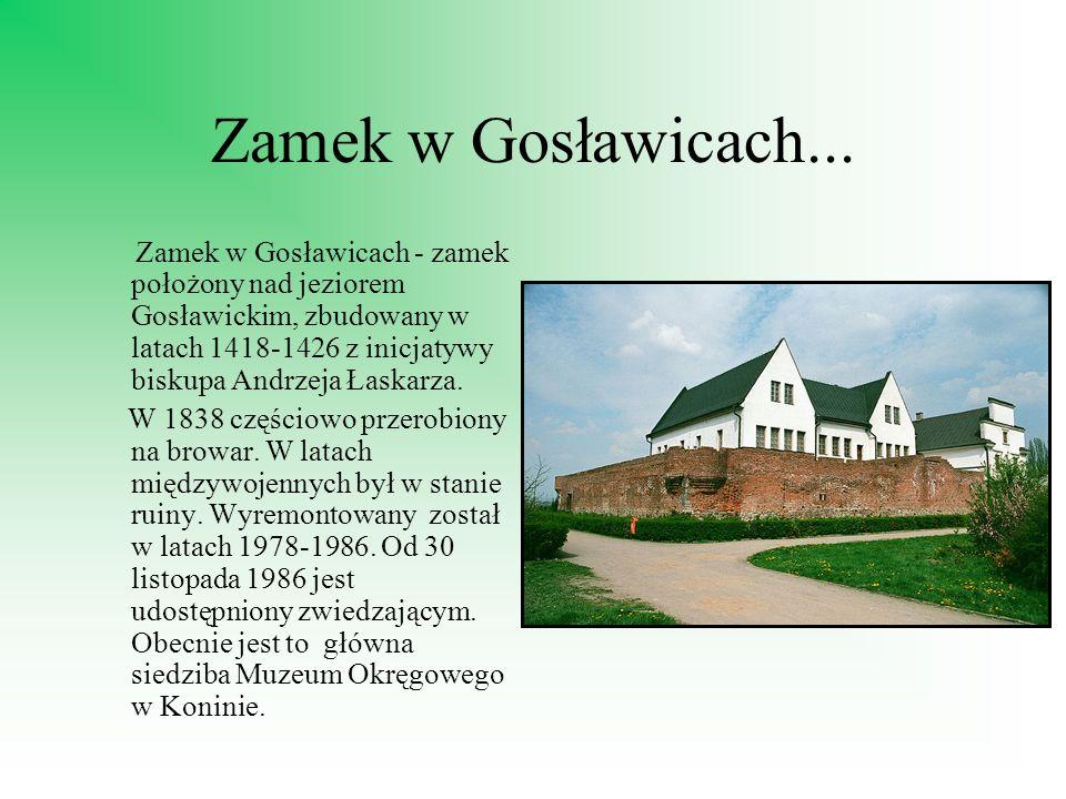 Zamek w Gosławicach... Zamek w Gosławicach - zamek położony nad jeziorem Gosławickim, zbudowany w latach 1418-1426 z inicjatywy biskupa Andrzeja Łaska
