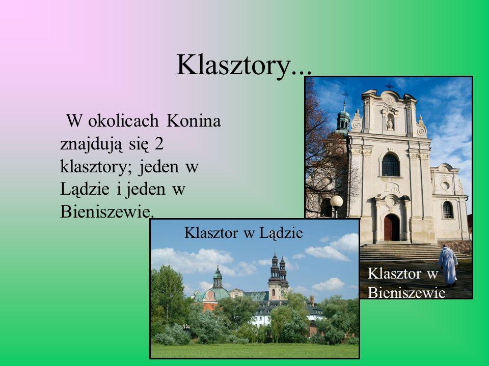 Klasztory... W okolicach Konina znajdują się 2 klasztory; jeden w Lądzie i jeden w Bieniszewie. Klasztor w Lądzie Klasztor w Bieniszewie